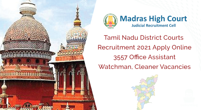 Tamil Nadu District Courts Recruitment 2021 Apply Online | 3557 Office Assistant, Watchman, Cleaner Vacancies