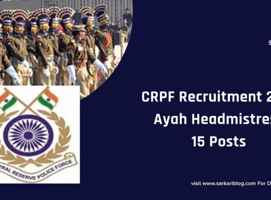 CRPF Recruitment 2021 –  Ayah Headmistress, 15 Posts