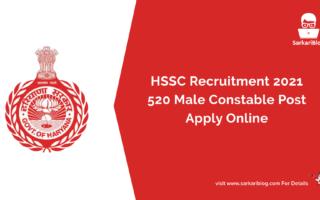 HSSC Recruitment 2021 – 520 Male Constable Post, Apply Online