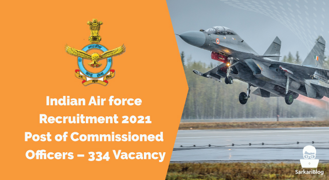 Indian Air force Recruitment 2021 | Post of Commissioned Officers – 334 Vacancy