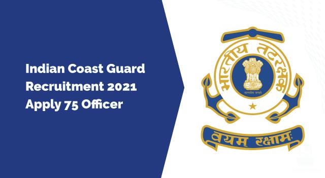 Indian Coast Guard Recruitment 2021, Apply 75 Officer