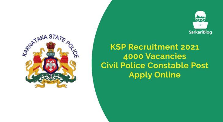 KSP Recruitment 2021, 4000 Vacancies, Civil Police Constable Post, Apply Online @ www.ksp.gov.in