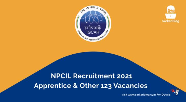 NPCIL Recruitment 2021, Apprentice & Other, 123 Vacancies Apply @ www.npcil.nic.in