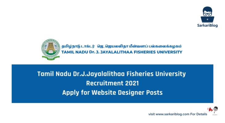 Tamil Nadu Dr.J.Jayalalithaa Fisheries University Recruitment 2021 – Apply for Website Designer Posts