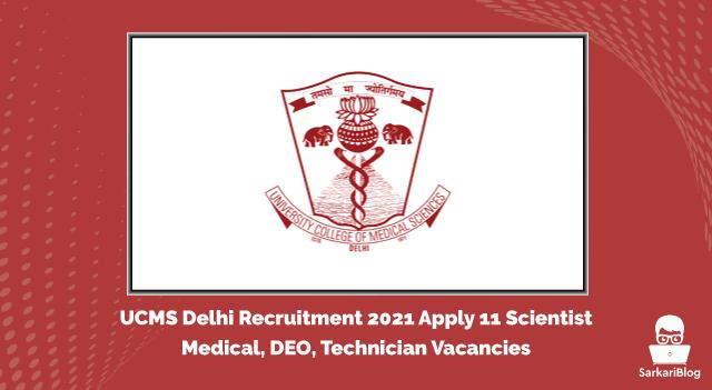 UCMS Delhi Recruitment 2021 Apply 11 Scientist, Medical, DEO, Technician Vacancies