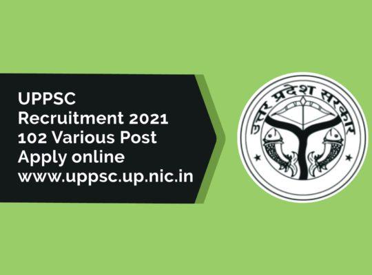UPPSC Recruitment 2021 – 102 Various Post Apply online @www.uppsc.up.nic.in