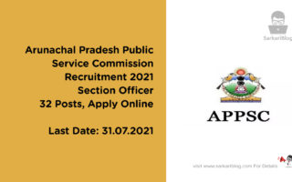 Arunachal Pradesh Public Service Commission Recruitment 2021 – Section Officer, 32 Posts, Apply Online