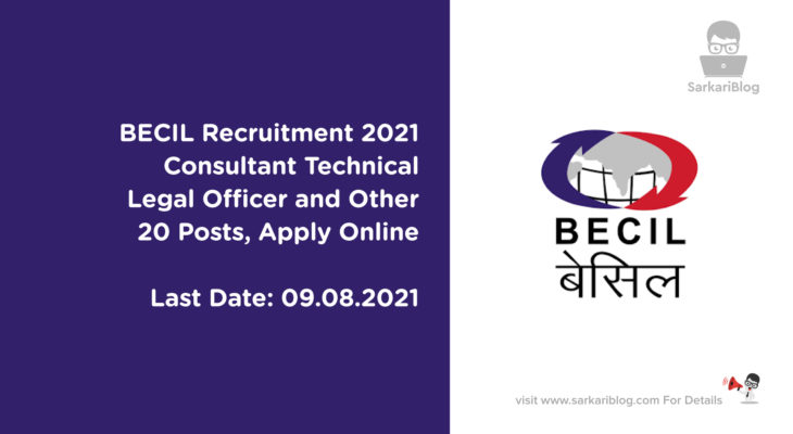 BECIL Recruitment 2021 – Consultant Technical, Legal Officer and Other, 20 Posts, Apply Online