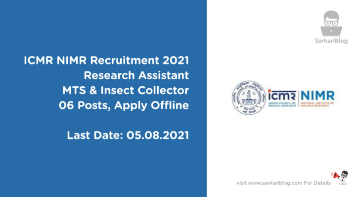 ICMR NIMR Recruitment 2021 – Research Assistant, MTS & Insect Collector, 06 Posts, Apply Offline