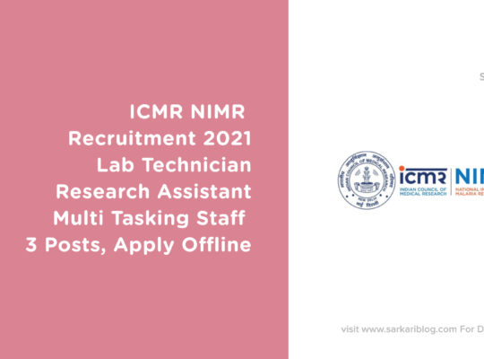 ICMR NIMR Recruitment 2021 – Lab Technician, Research Assistant and Multi-Tasking Staff 3 Posts, Apply Offline