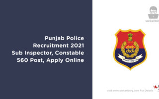 Punjab Police Recruitment 2021 – Sub Inspector, Constable, 560 Post, Apply Online @www.punjabpolice.gov.in