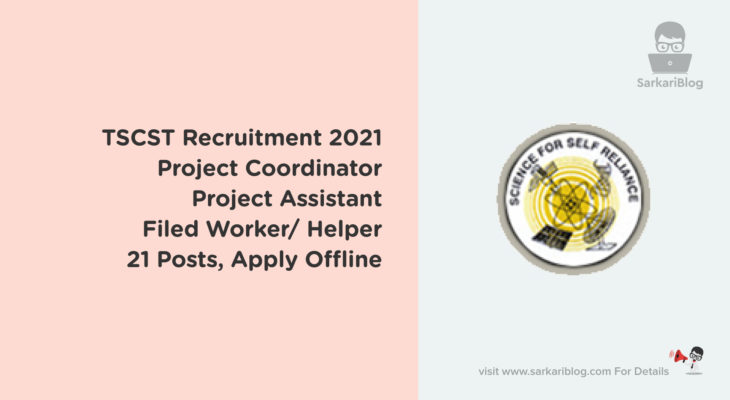 TSCST Recruitment 2021 – Project Coordinator, Project Assistant and Filed Worker/ Helper, 21 Posts, Apply Offline