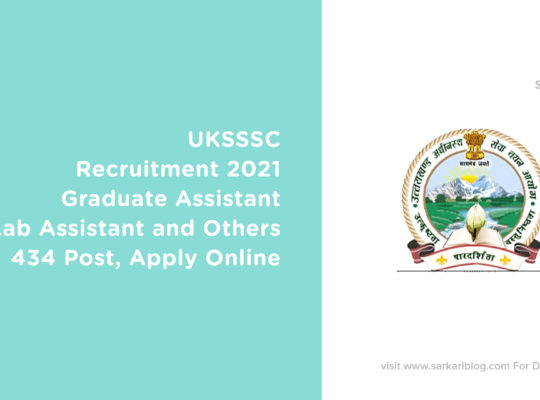 UKSSSC Recruitment 2021 – Graduate Assistant, Lab Assistant and Others, 434 Post, Apply Online