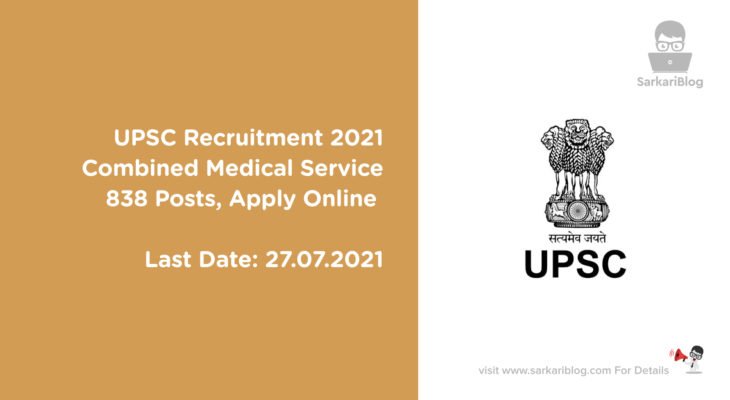 UPSC Recruitment 2021 – Combined Medical Service, 838 Posts, Apply Online @ www.upsc.gov.in