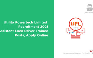 Utility Powertech Limited Recruitment 2021 – Assistant Loco Driver Trainee (ALDT) Posts, Apply Online