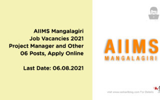 AIIMS Mangalagiri Job Vacancies 2021, Project Manager and Other, 06 Posts, Apply Online @www.aiimsmangalagiri.edu.in