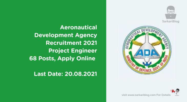 Aeronautical Development Agency Recruitment 2021 – Project Engineer, 68 Posts, Apply Online