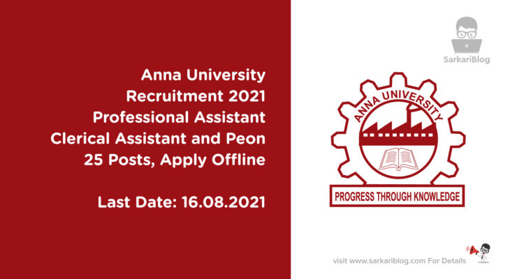 Anna University Recruitment 2021 – Professional Assistant, Clerical Assistant and Peon, 25 Posts, Apply Offline