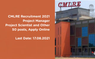 CMLRE Recruitment 2021 – Project Manager, Project Scientist and Other, 50 posts, Apply Online