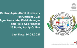 Central Agricultural University Recruitment 2021, Agro Associate, Field Manager and Field Coordinator, 15 Posts, Apply Online