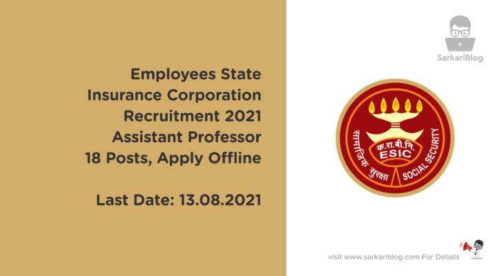 Employees State Insurance Corporation Recruitment 2021 – Assistant Professor, 18 Posts, Apply Offline