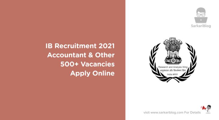 IB Recruitment 2021, Accountant & Other, 500+ Vacancies