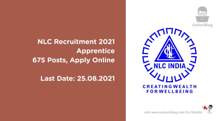 NLC Recruitment 2021 – Apprentice, 675 Posts, Apply Online