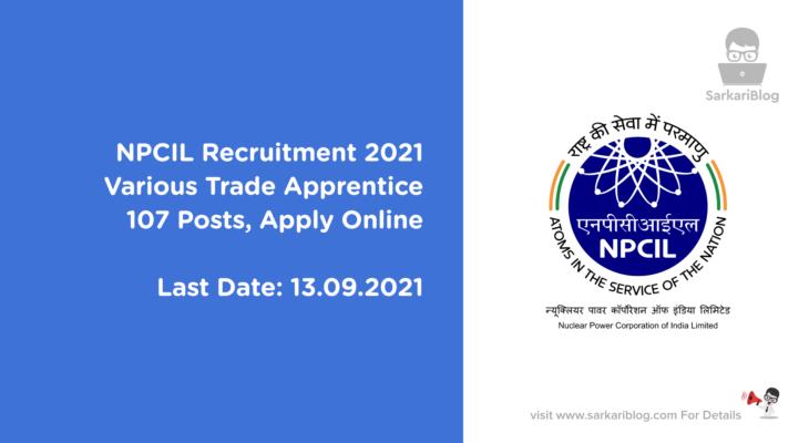 NPCIL Recruitment 2021, Various Trade Apprentice, 107 Posts, Apply Online