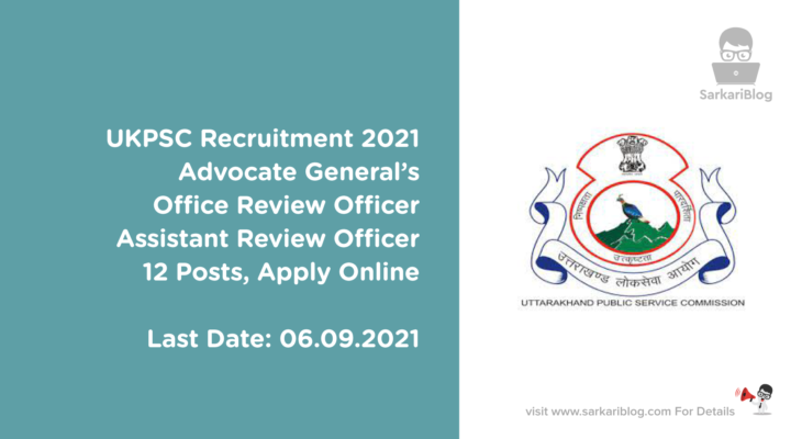 UKPSC Recruitment 2021, Advocate General's Office/Review Officer/Assistant Review Officer, 12 Posts, Apply Online @ ukpsc.net.in
