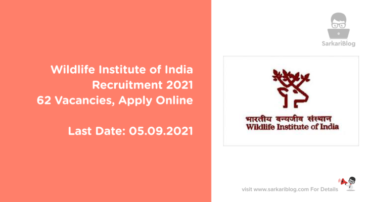 Wildlife Institute of India Recruitment 2021, 62 Vacancies, Apply Online