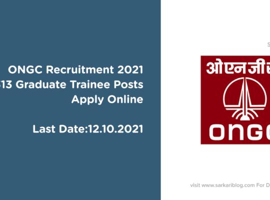 ONGC Recruitment 2021, 313 Graduate Trainee Posts, Apply Online