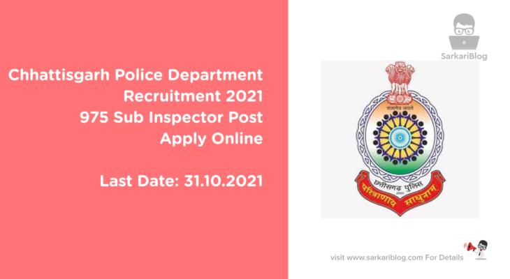 Chhattisgarh Police Department Recruitment 2021, 975 Sub Inspector Post, Apply Online
