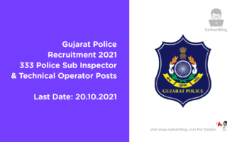 Gujarat Police Recruitment 2021, 333 Police Sub Inspector &Technical Operator Posts