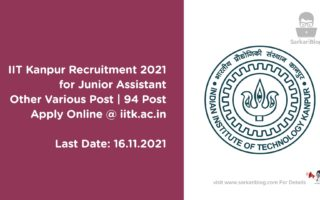 IIT Kanpur Recruitment 2021 for Junior Assistant Other Various Post | 94 Post | Apply Online @ iitk.ac.in