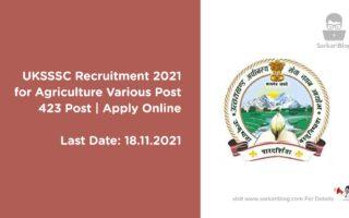 UKSSSC Recruitment 2021 for Agriculture Various Post | 423 Post | Apply Online | Last Date 18 November 2021