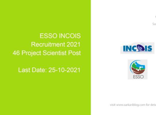 ESSO INCOIS Recruitment 2021, 46 Project Scientist Post