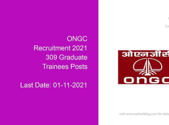 ONGC Recruitment 2021, 309 Graduate Trainees Posts